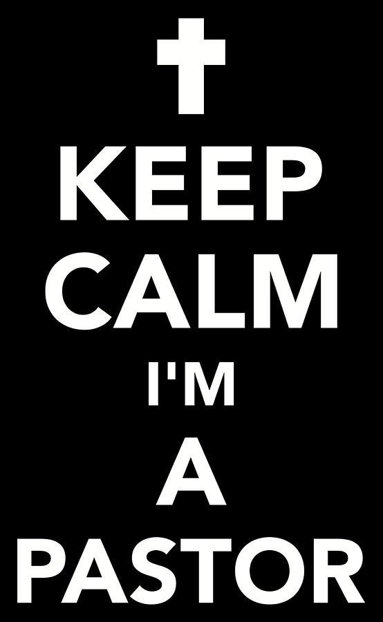 Keep calm I'm a Pastor Digital Art by By Designzz