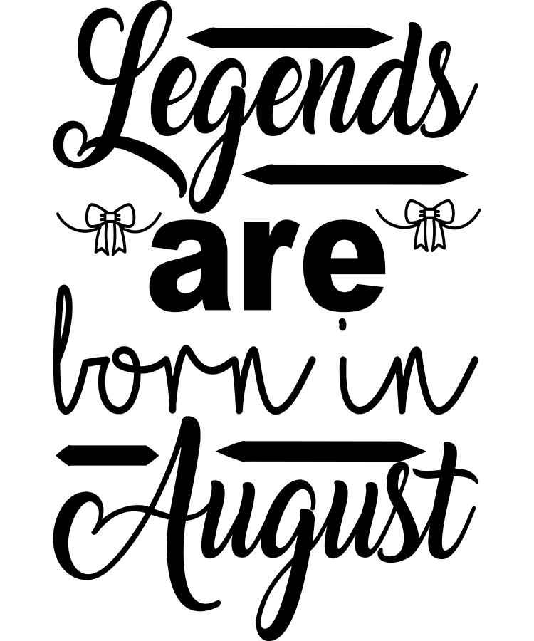 Legends Are Born In August by Passion Loft