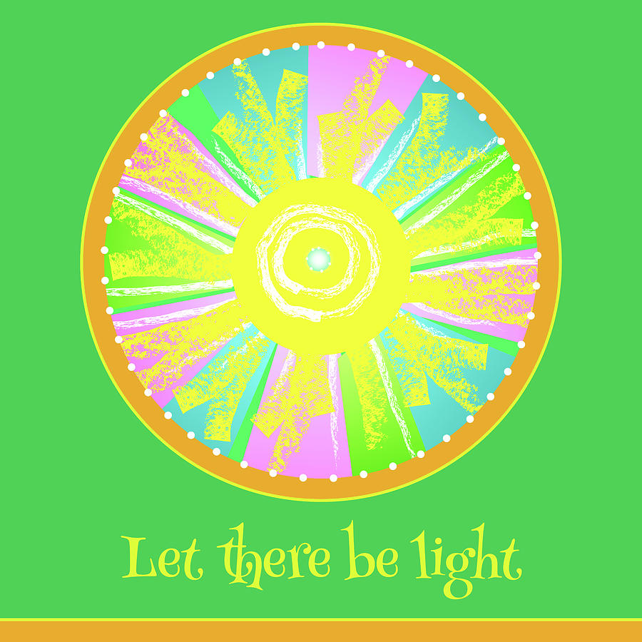 Let There Be Light Digital Art - Let There Be Light - with text by Susan Bird Artwork