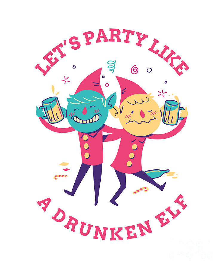 Let S Party Like Drunken Elf Funny Christmas Gift From Bff Friend Xmas Drunk Pun Holiday Digital Art By Funny Gift Ideas