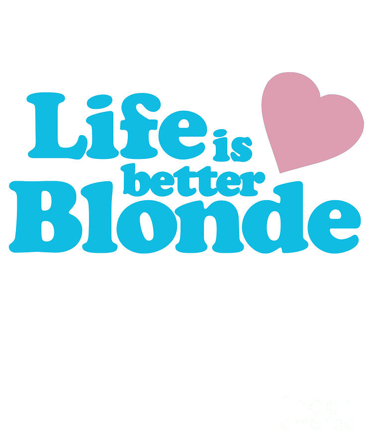 Blonde Digital Art - Life Is Better Blonde by Flippin Sweet Gear