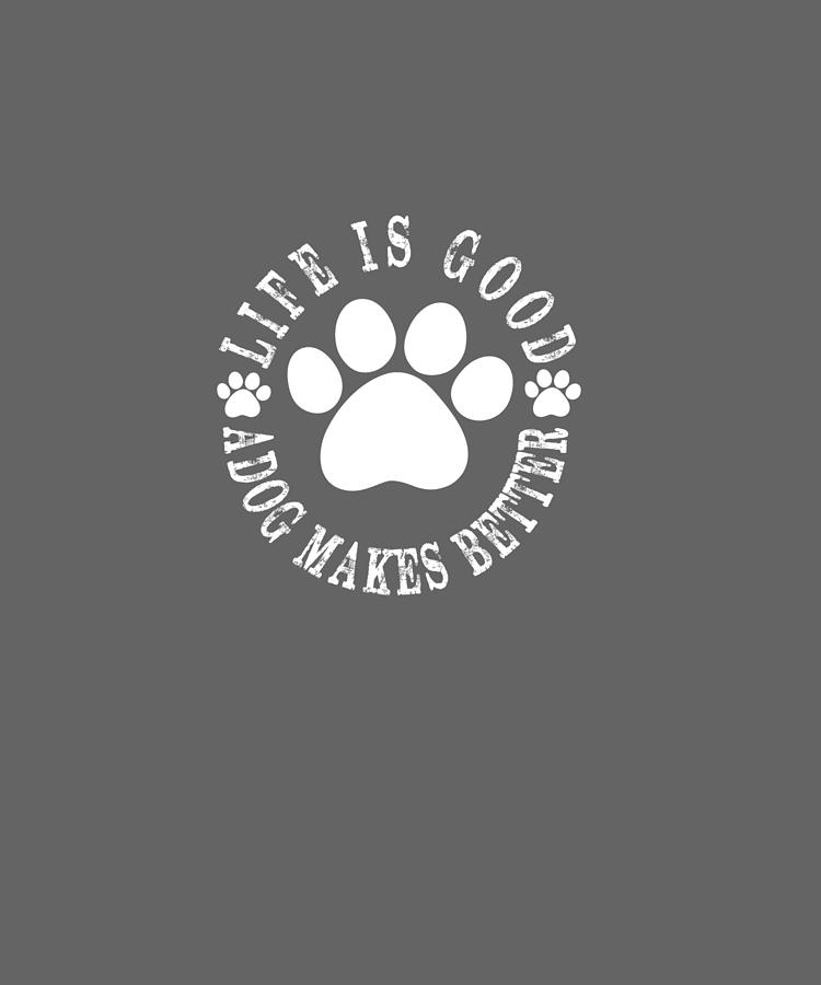 Life Digital Art - Life Is Good A Dog Makes It Better For Dog Lovers Hoodies Pullover Hoodie by Unique Tees