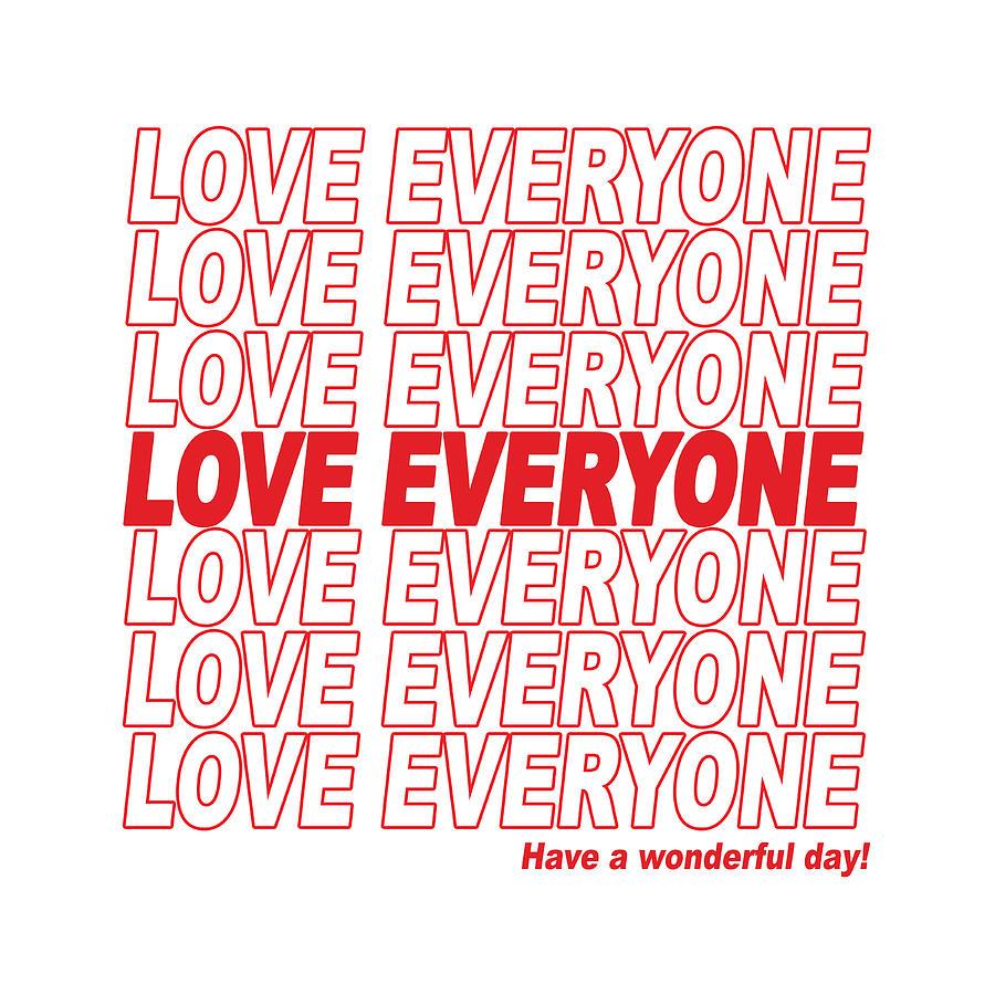 Love Everyone - Have A Wonderful Day Digital Art