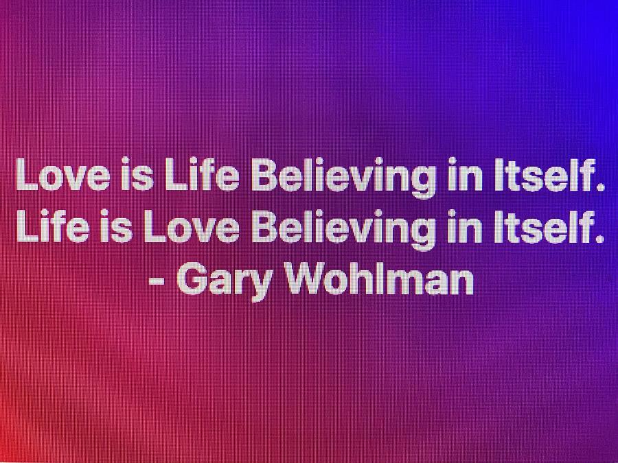 Love is Life Believing in Itself Digital Art by Gary Wohlman