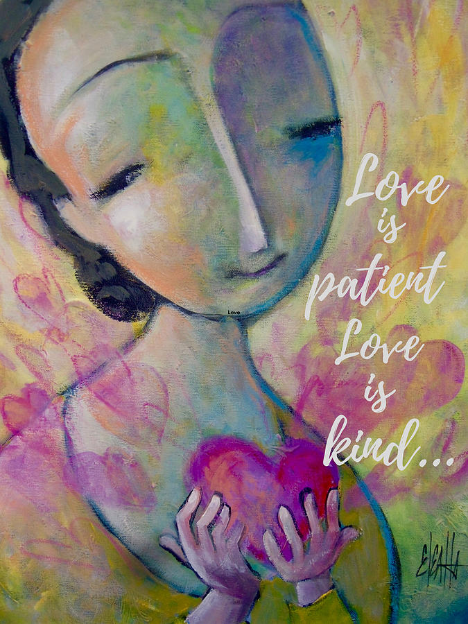 Love Mixed Media - Love Is Patient by Eleatta Diver
