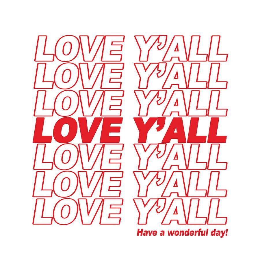 Love Yall - Have A Wonderful Day Digital Art