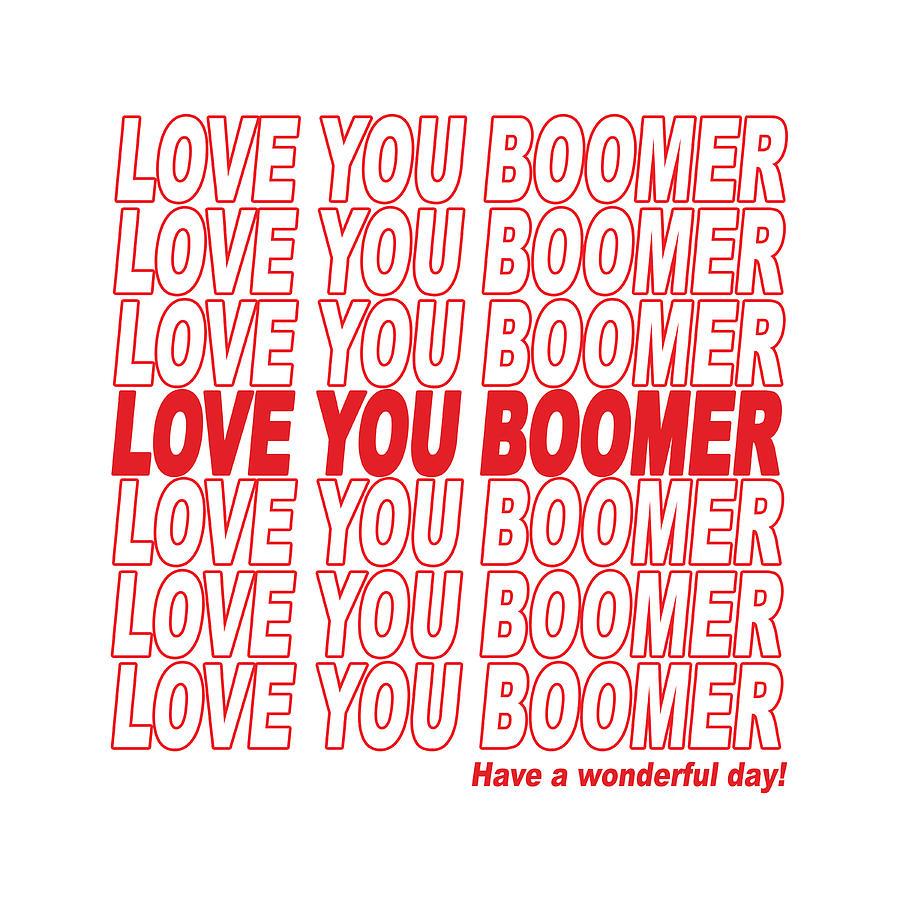 Love You Boomer - Have A Wonderful Day Digital Art