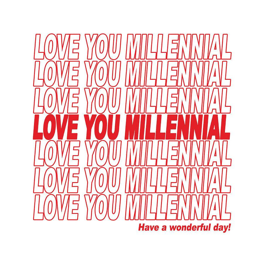 Love You Millennial - Have A Wonderful Day Digital Art