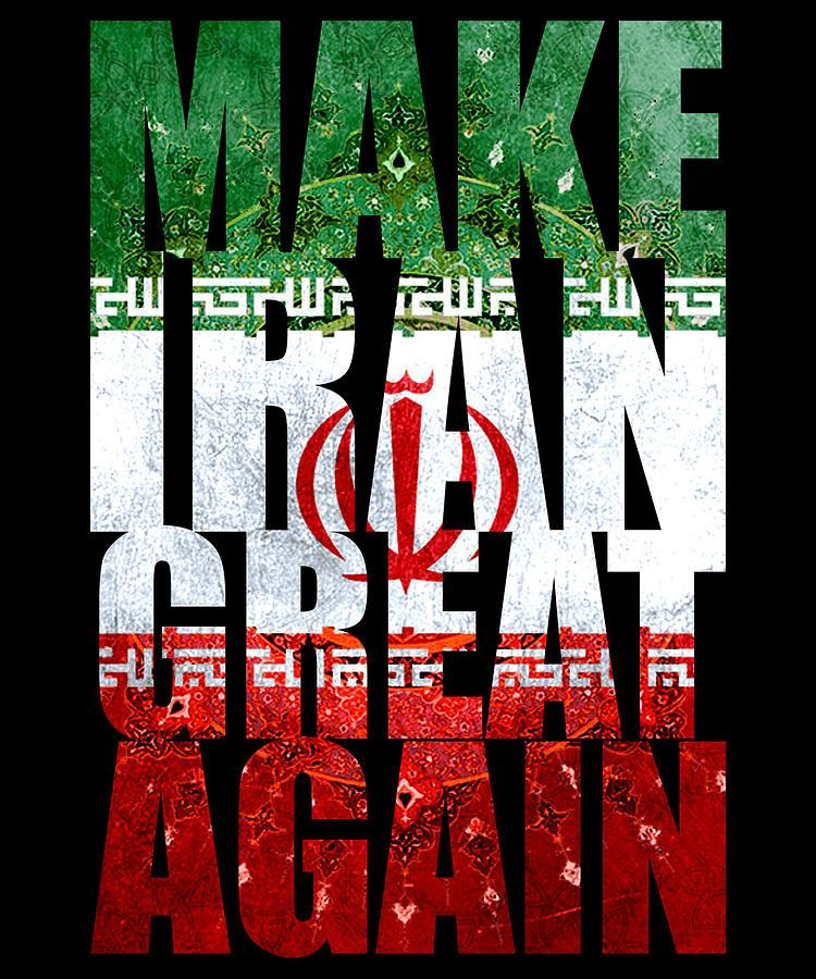 Iran Photograph - Make Iran Great Again by Flippin Sweet Gear