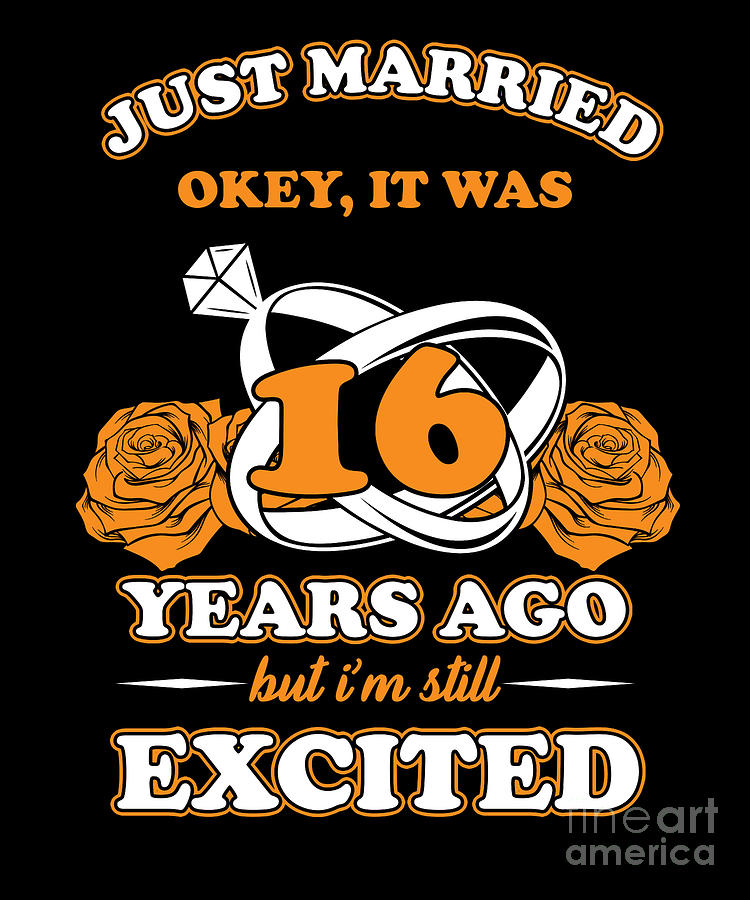 Marriage Just Married 16 Years Ago Funny Wedding Anniversary Gift Digital Art By Thomas Larch