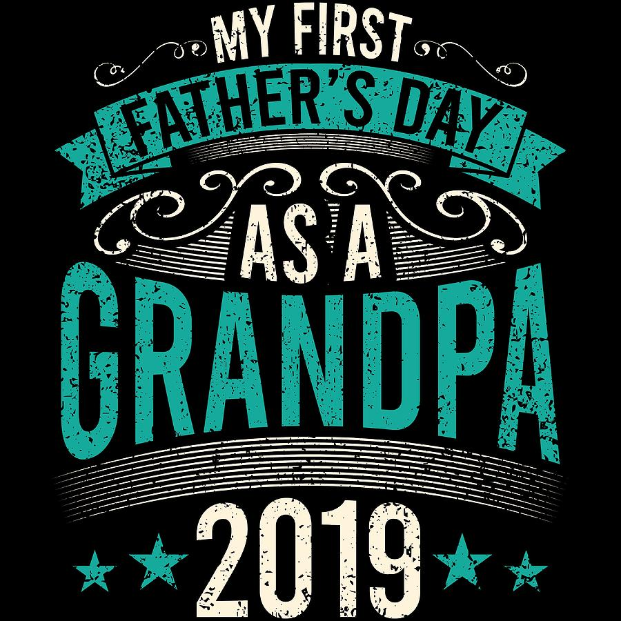 My First Fathers Day As A Grandpa 2019 Fathers Day Gift Tshirt Design Dad Grandpa Grandfather Mixed Media By Roland Andres