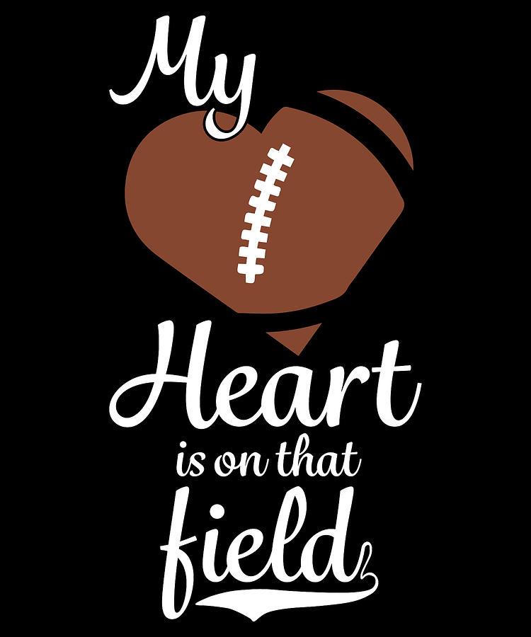 My Heart Is On That Field For Football Lovers Product Digital Art By Gordon Ziemann