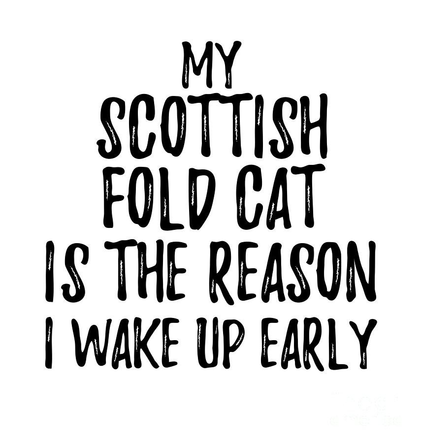 My Scottish Fold Cat Is The Reason I Wake Up Early Digital Art By Funny Gift Ideas