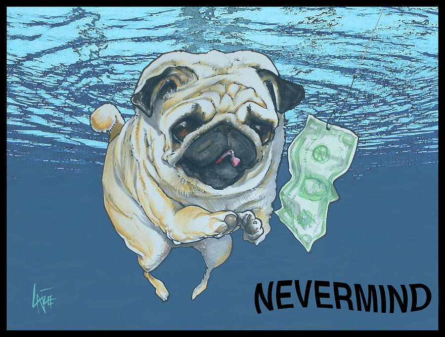 Nirvana Drawing - NEVERMIND Pug  by John LaFree