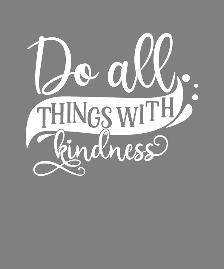 New Kind Do All Things With Kindness Digital Art By Stacy Mccafferty