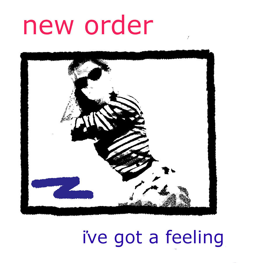 New Order Ive Got A Feeling 2013 Drawing