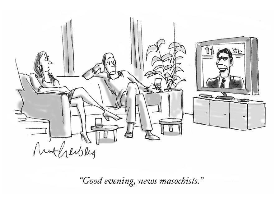 News Masochists Drawing by Mort Gerberg