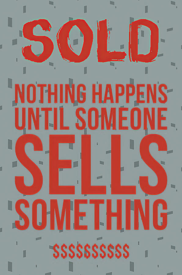 Nothing Happens Until Someone Sells Something II by Floyd Snyder