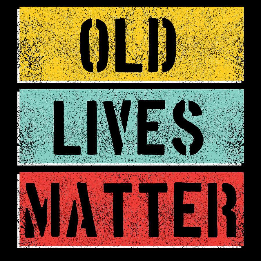 Old Lives Matter Tshirt Funny 40th 50th 60th Birthday Gift Mens