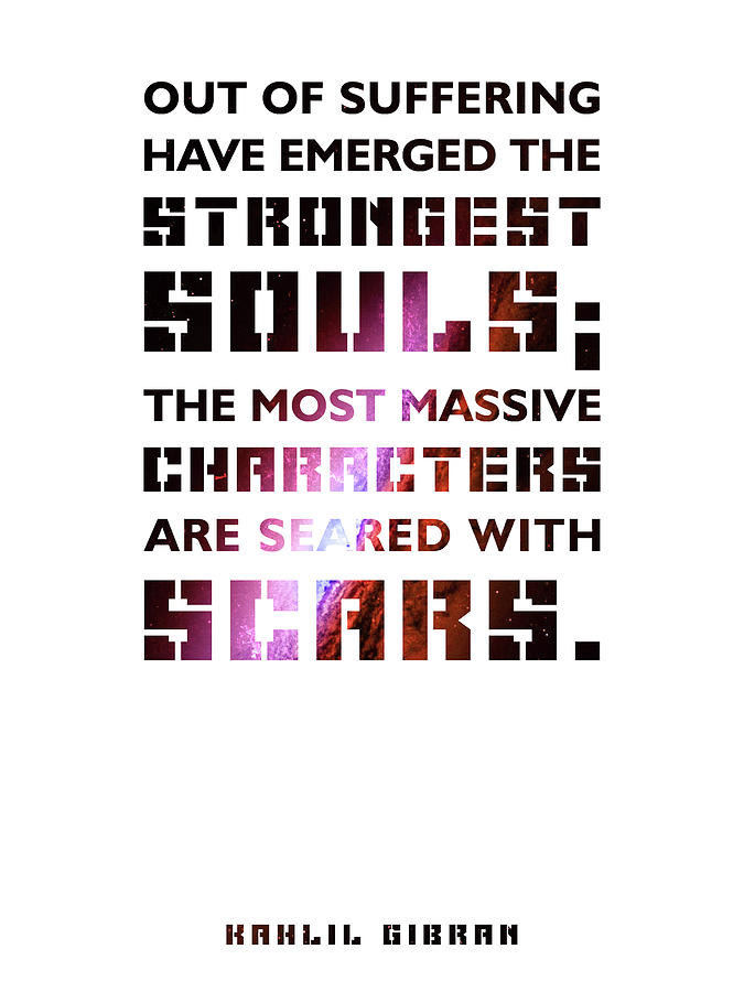 Out Of Suffering Have Emerged The Strongest Souls 01 - Kahlil Gibran - Typographic Quote Mixed Media