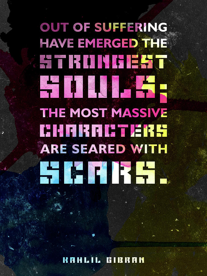 Out Of Suffering Have Emerged The Strongest Souls 02 - Kahlil Gibran - Typographic Quote Mixed Media