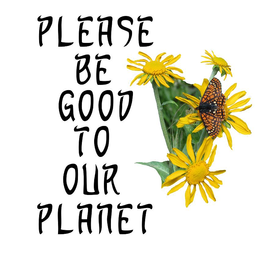 Please Be Good to Our Planet Butterfly by Julia L Wright