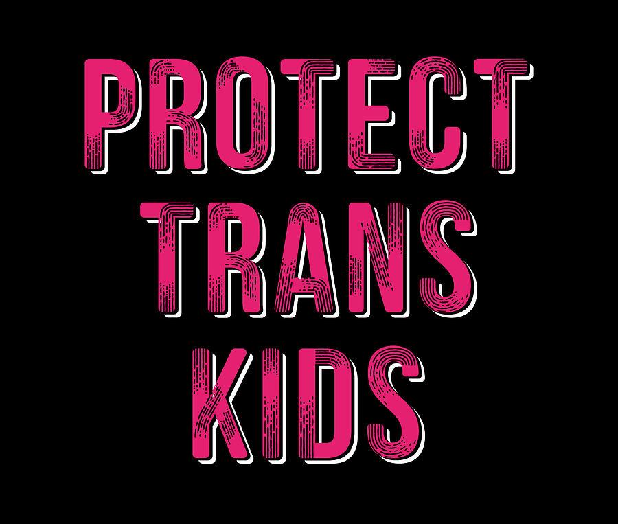 Protect Digital Art - Protect Trans Kids by Maltiben Patel