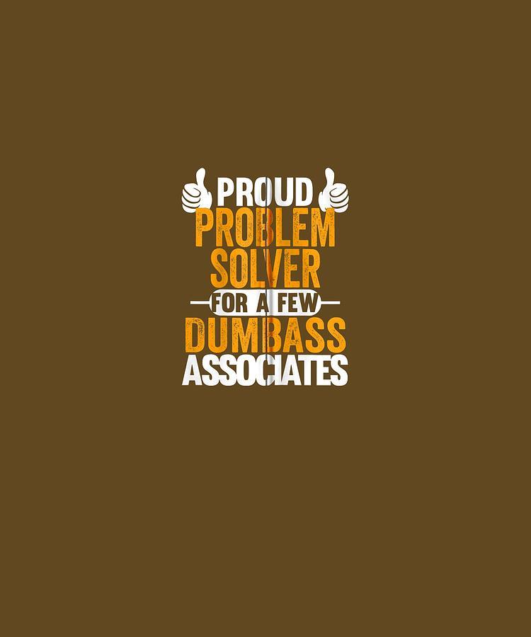Proud Digital Art - Proud Problem Solver For Dumbass Associates Swagazon Zip Hoodie by Unique Tees