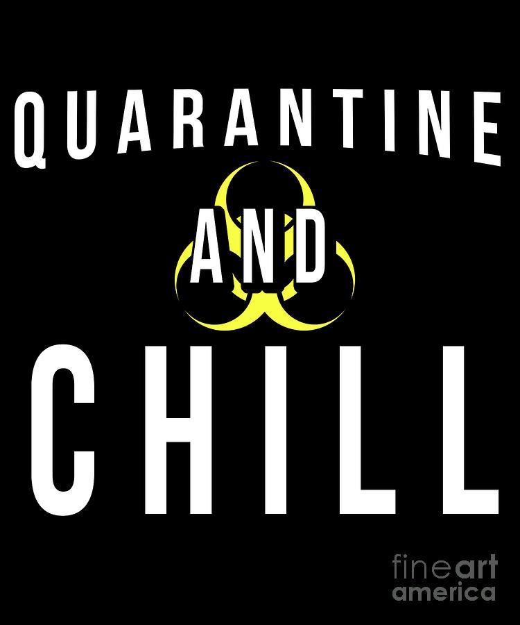 Quarantine Digital Art - Quarantine and Chill Global Pandemic by Flippin Sweet Gear