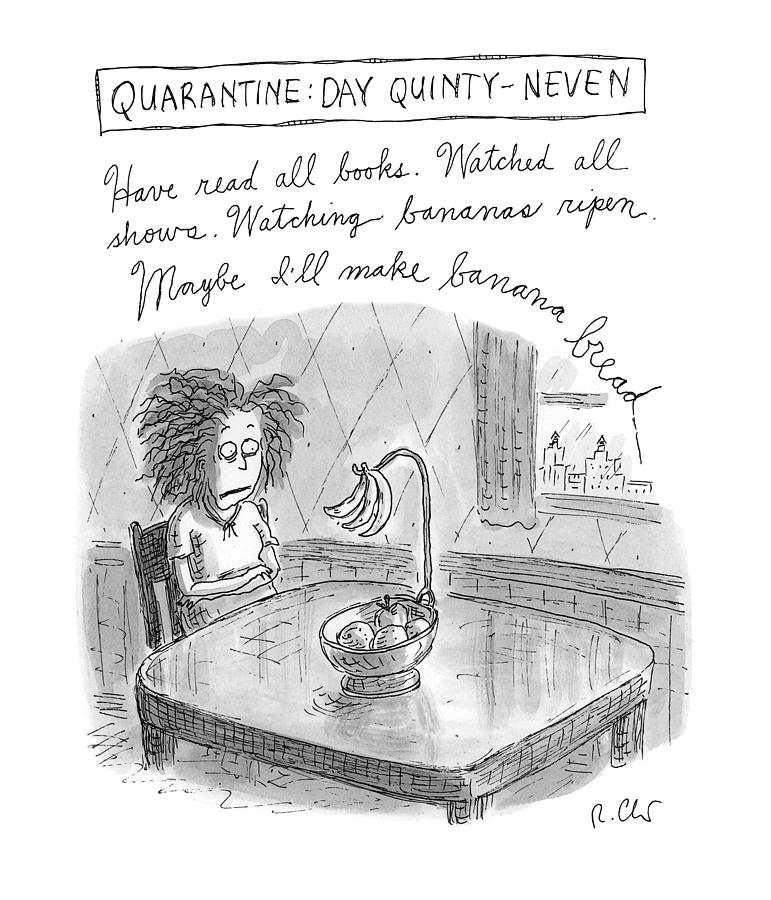 Quarantine Day Quinty Neven Drawing by Roz Chast