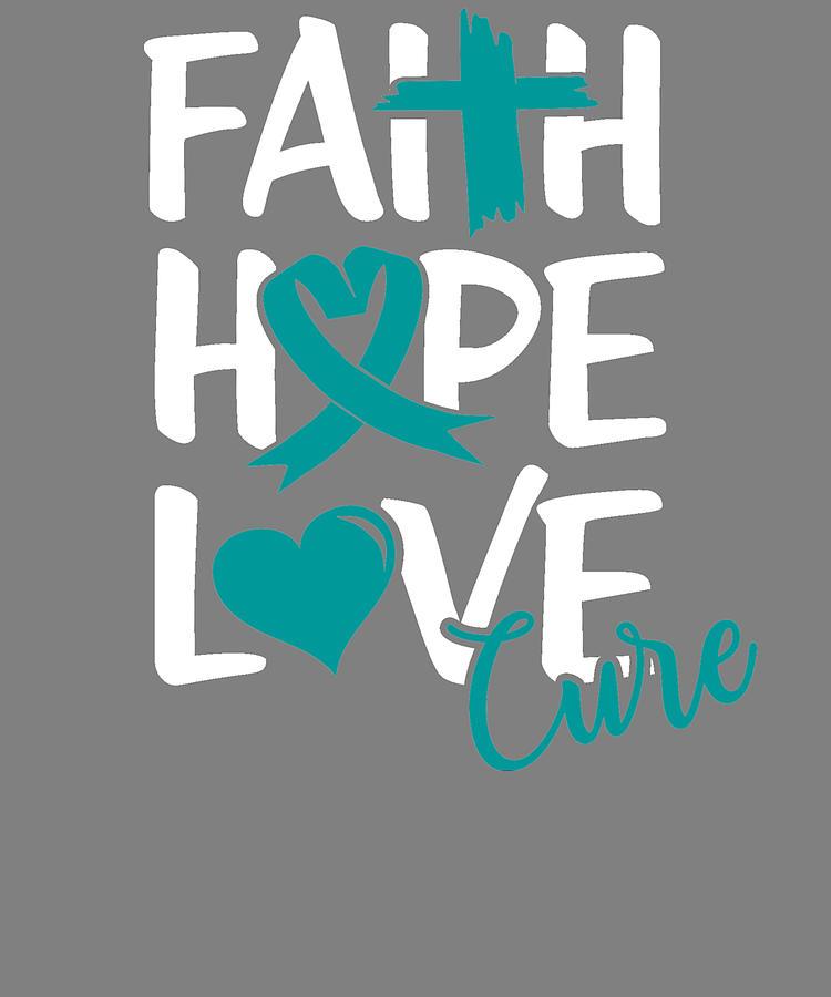 Religious Cervical Cancer Support Faith Hope Love Cure Ovarian Cancer Digital Art By Stacy Mccafferty