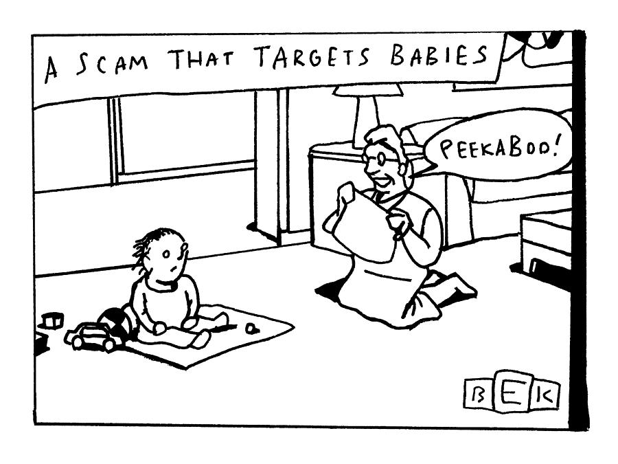 Scam That Targets Babies Drawing by Bruce Eric Kaplan