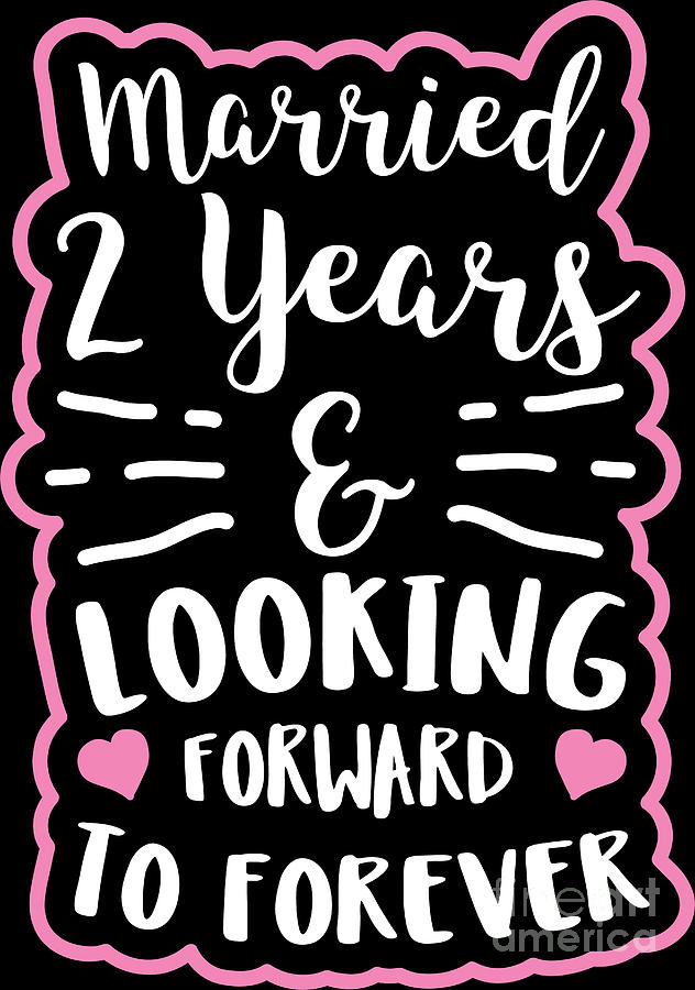 Second Wedding Anniversary Married 2 Years Looking Forward To Forever Digital Art By Haselshirt