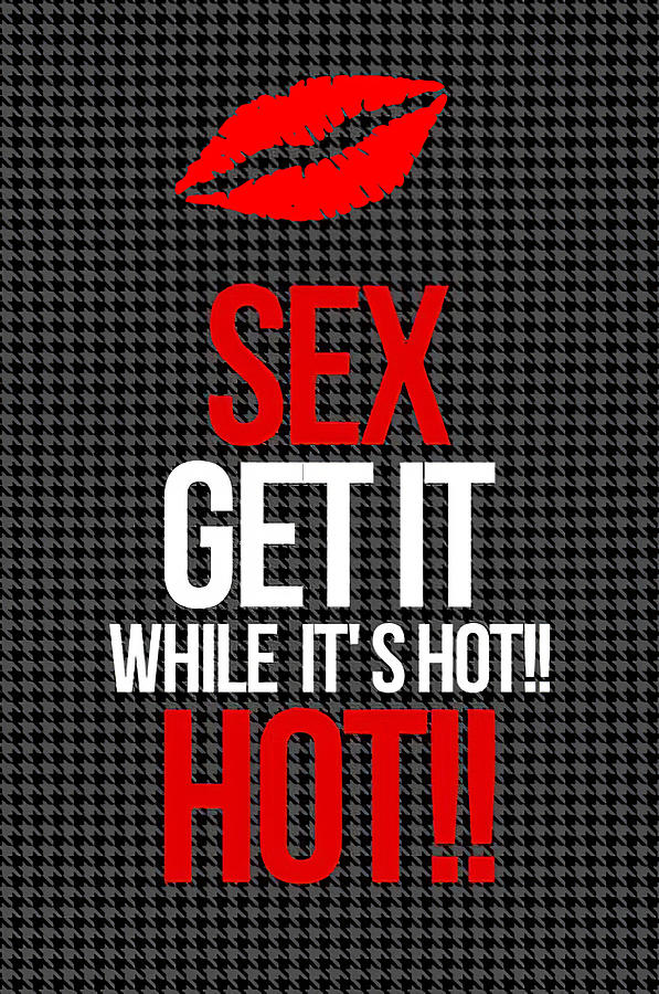 Sex Get It While It's Hot by Floyd Snyder