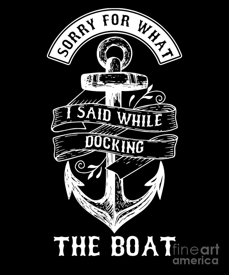 Sorry For What I Said While Docking the Boat Nautical Ship Tank Top