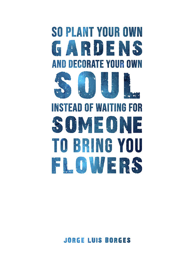 So Plant Your Own Gardens 01 - Jorge Luis Borges - Typographic Quote Print Mixed Media