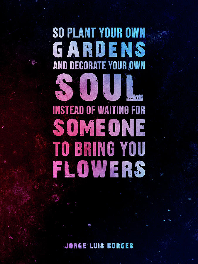 So Plant Your Own Gardens 02 - Jorge Luis Borges - Typographic Quote Print Mixed Media