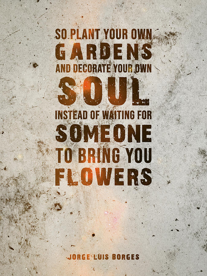 So Plant Your Own Gardens 03 - Jorge Luis Borges - Typographic Quote Print Mixed Media