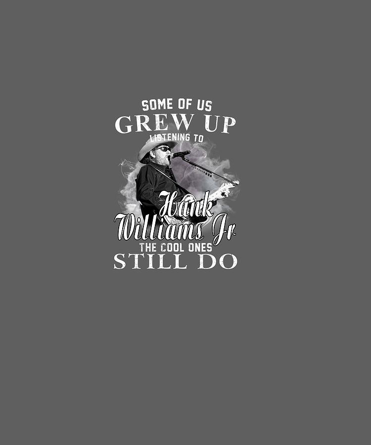Some Digital Art - Some Of Us Grew Up Listening To Hank Jr Tshirt Williams Gift Pullover Hoodie by Jenny Nguyen