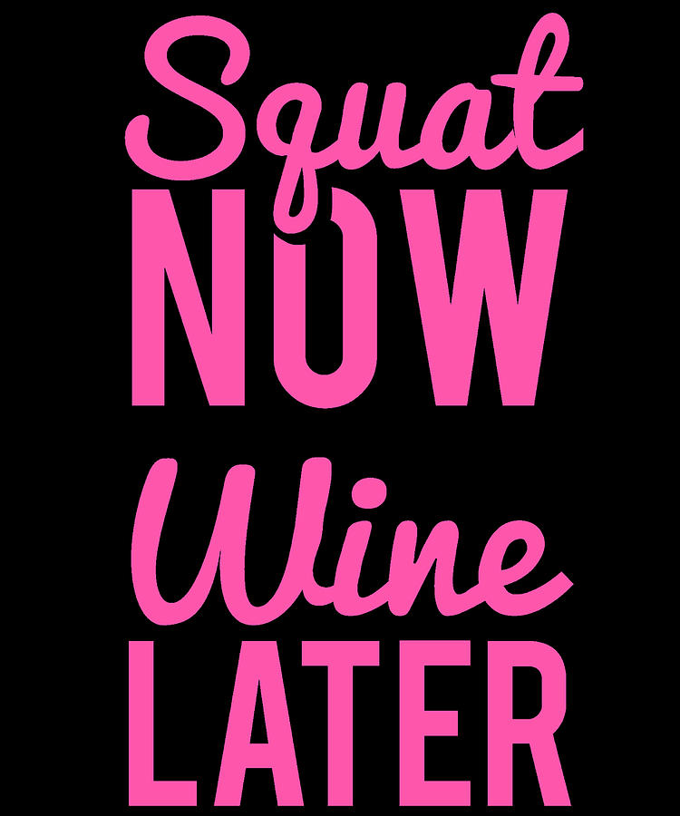 Workout Digital Art - Squat Now Wine Later Funny Workout by Flippin Sweet Gear