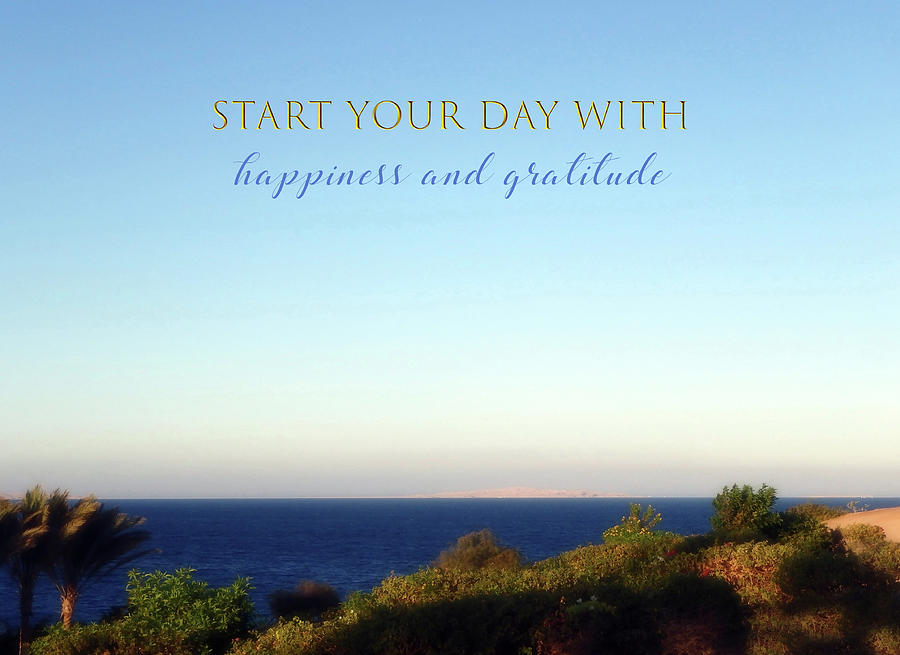 Start Your Day With Happiness And Gratitude 3 Photograph