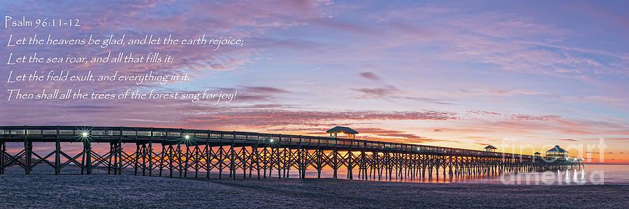 Sunrise Panorama of Folly Beach Pier with Psalm 96 11-12 Charleston South Carolina by Silvio Ligutti