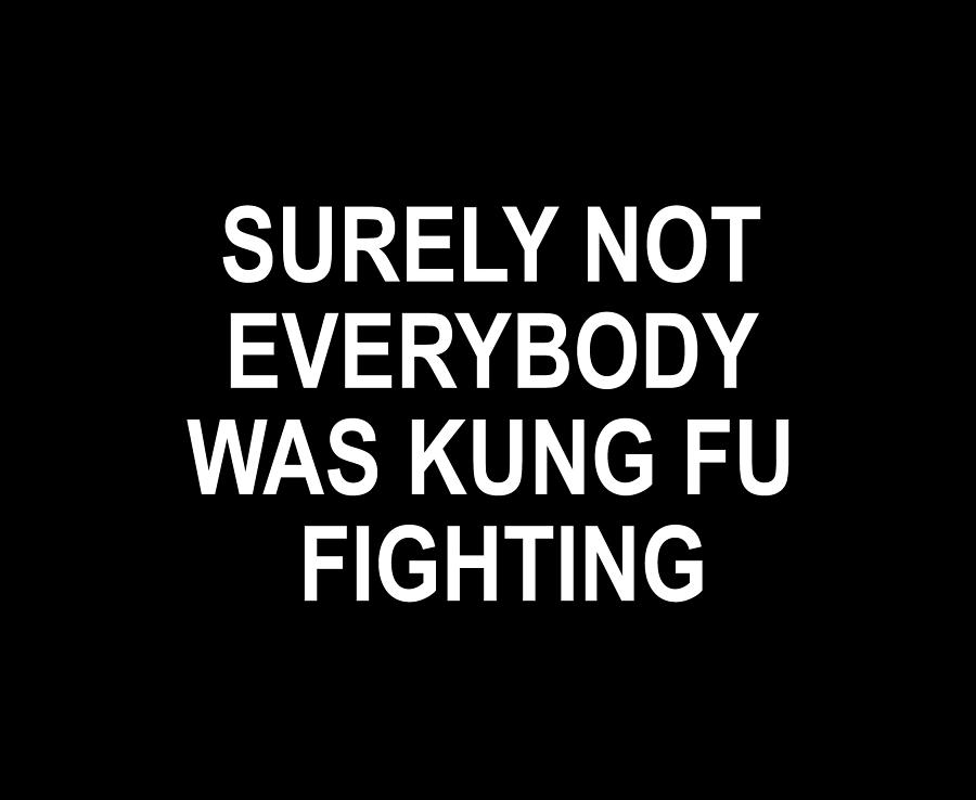 T-shirt Tee Tees Surely Not Everybody Was Kung Fu Fighting Painting