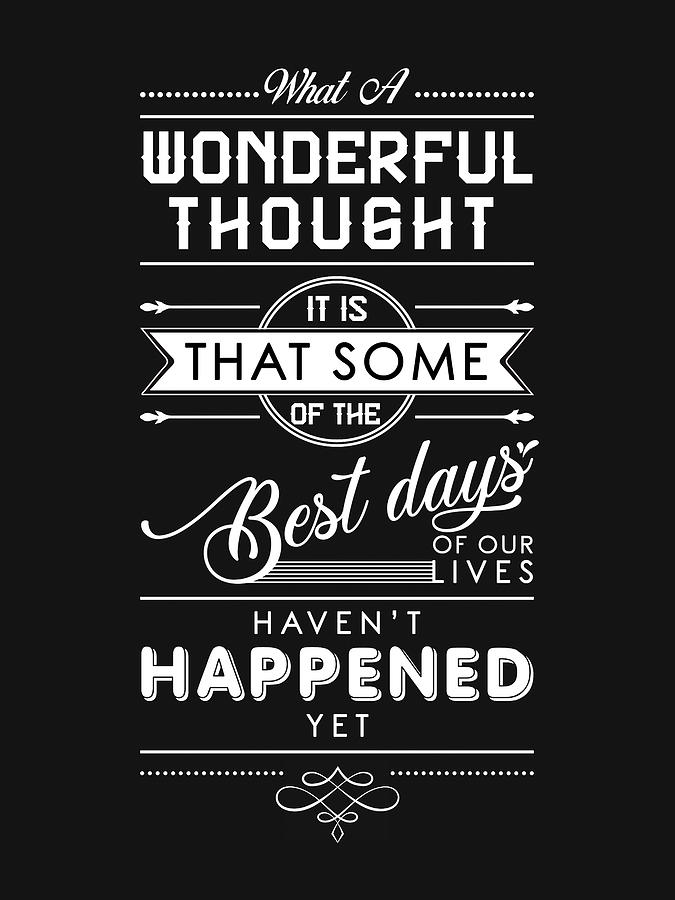 The Best Days Of Our Life Motivational Quotes Quote Typography Black And White Prints Mixed Media By Studio Grafiikka