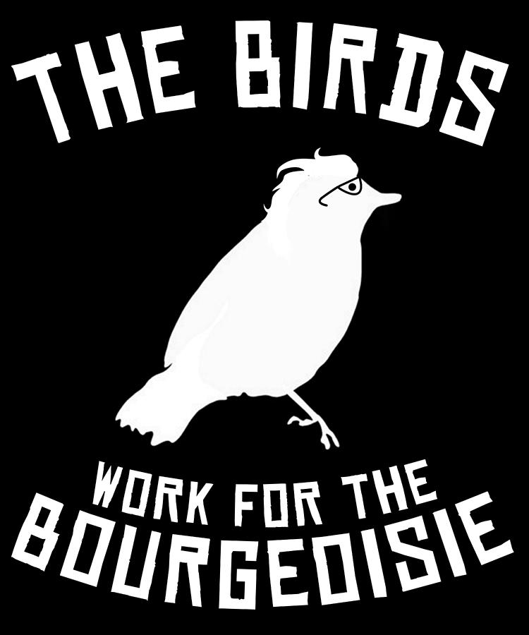 Meme Digital Art - The Birds Work for the Bourgeoisie 1986 Robot Birds by Flippin Sweet Gear
