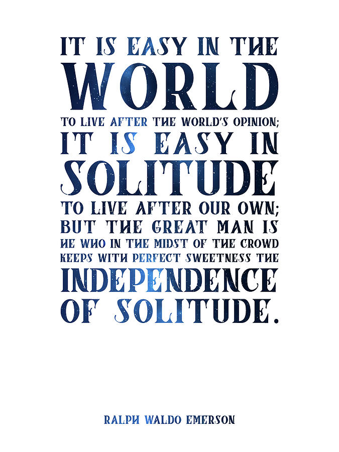 The Independence Of Solitude 02 - Ralph Waldo Emerson - Typographic Quote Print Mixed Media