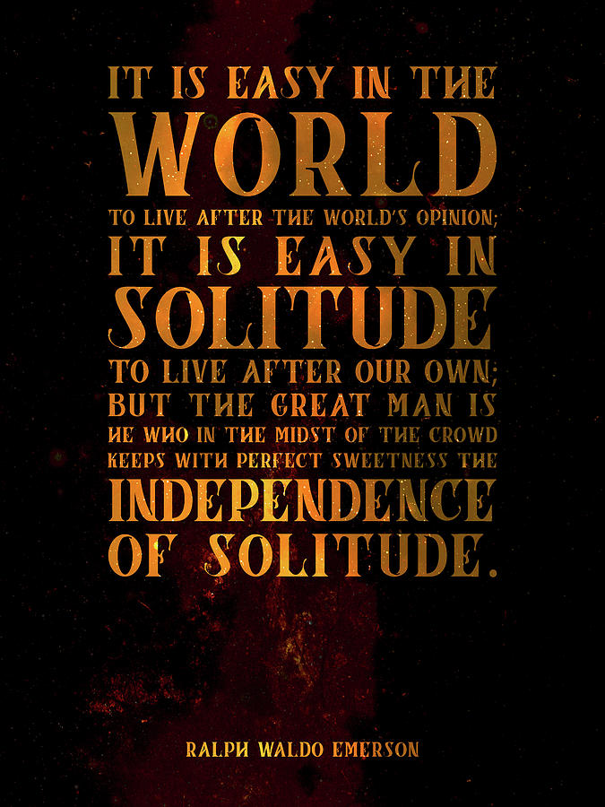 The Independence Of Solitude 03 - Ralph Waldo Emerson - Typographic Quote Print Mixed Media
