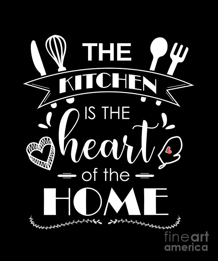 The Kitchen Is Heart Of Home Cooking Gift Digital Art By J M