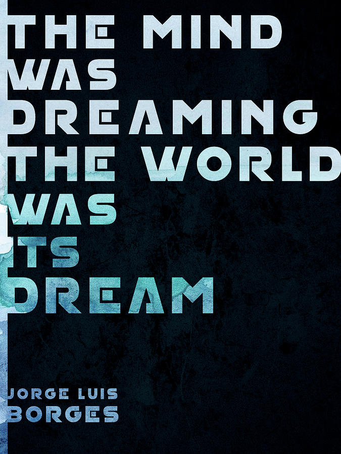 The Mind Was Dreaming, The World Was Its Dream - Jorge Luis Borges Quote - Typographic Print 01 Mixed Media