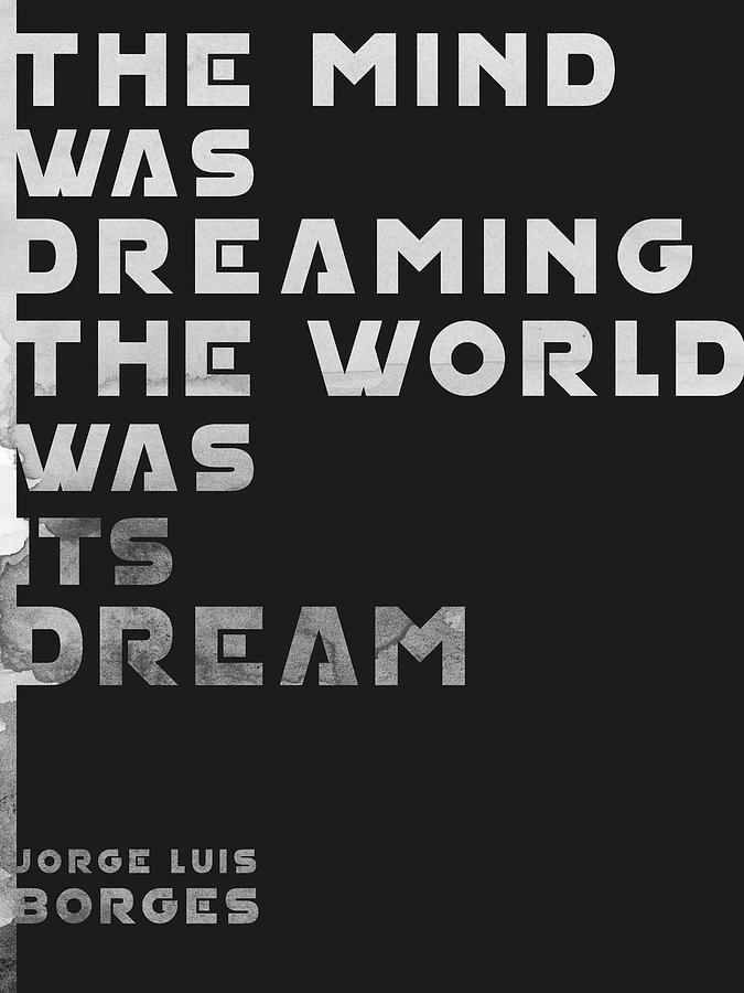 The Mind Was Dreaming, The World Was Its Dream - Jorge Luis Borges Quote - Typographic Print 03 Mixed Media